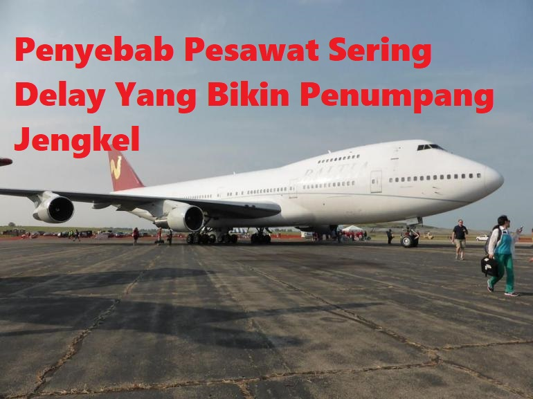 Penyebab Pesawat Sering Delay